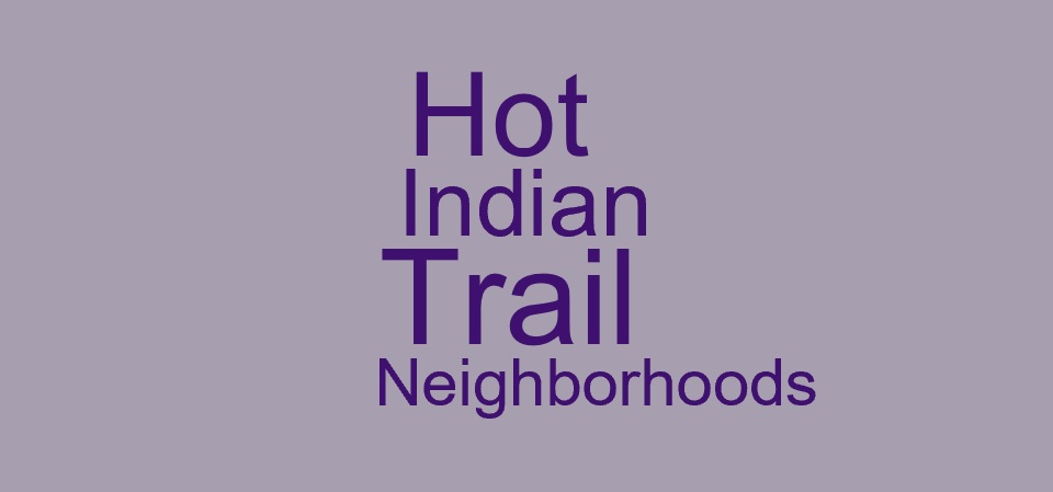 Hot Indian Trail NC Neighborhoods