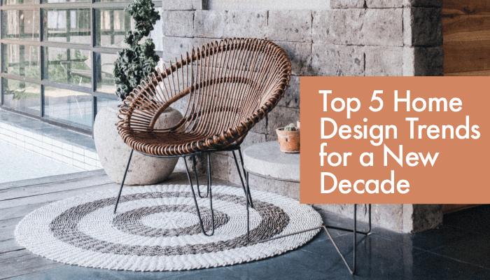 5 Top Home Design Trends For The New Decade