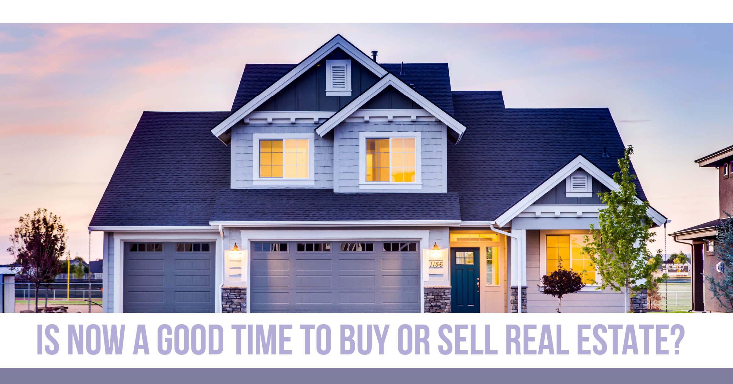 Is Now A Good Or Bad Time To Buy Or Sell A Home?