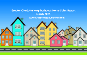 Home Sales Update For Charlotte Area Neighborhoods March 2021