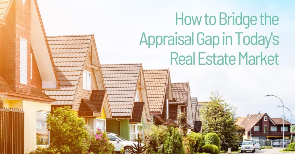 Bridging The Appraisal Gap In A Hot Real Estate Market
