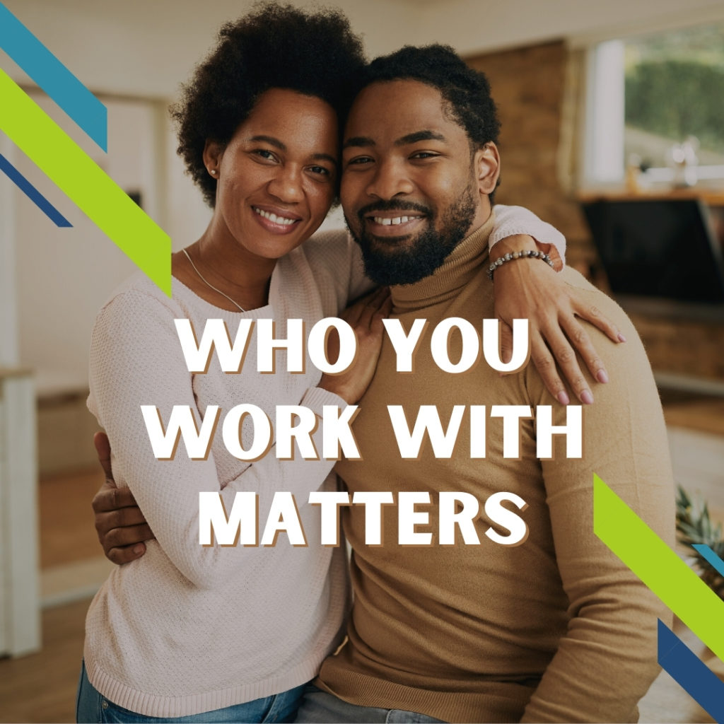 Who You Work With Buying Or Selling A Home Matters